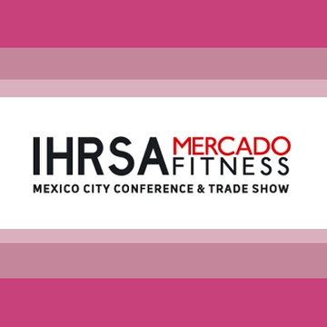 First IHRSA Mercado Fitness Show Opens in Mexico City
